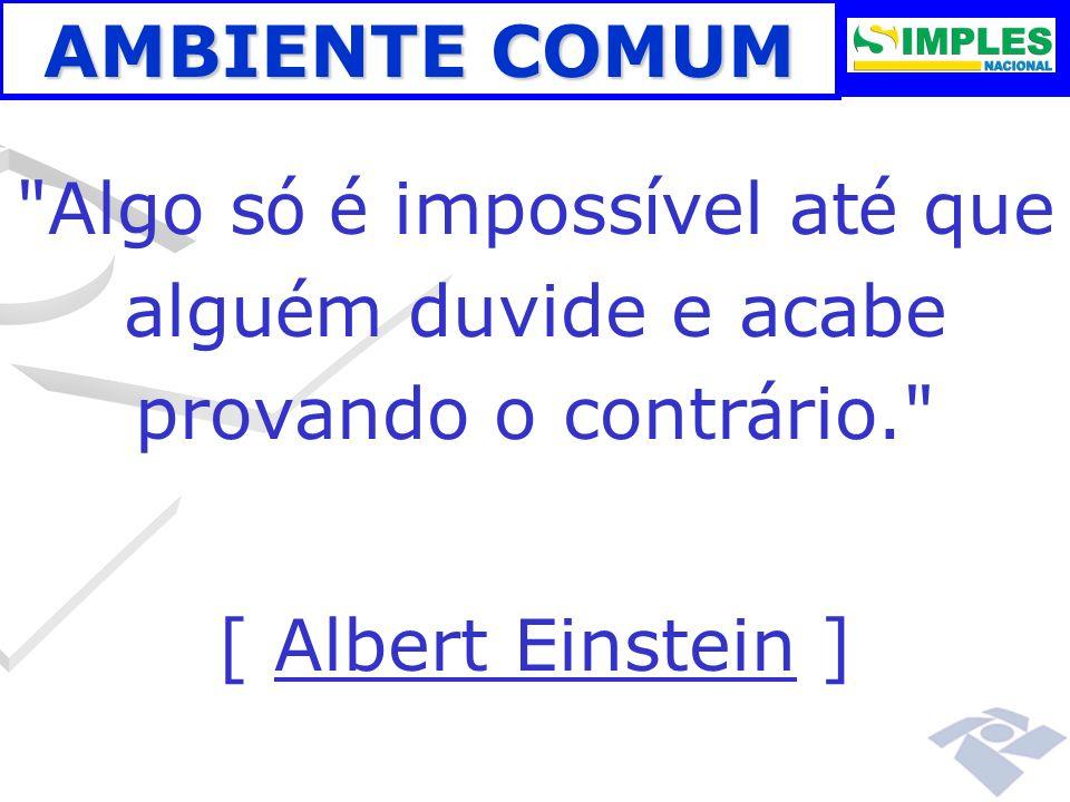AMBIENTE COMUM Algo só é impossível até que alguém duvide e acabe provando o contrário. [ Albert Einstein ]